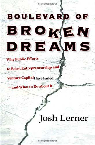 The best books on Entrepreneurship - Boulevard of Broken Dreams: Why Public Efforts to Boost Entrepreneurship and Venture Capital Have Failed by Josh Lerner