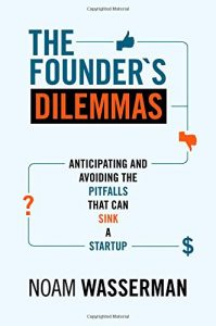The best books on Entrepreneurship - The Founder's Dilemmas: Anticipating and Avoiding the Pitfalls That Can Sink a Startup by Noam Wasserman