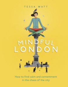 The best books on Mindfulness - Mindful London: How to Find Calm and Contentment in the Chaos of the City by Tessa Watt