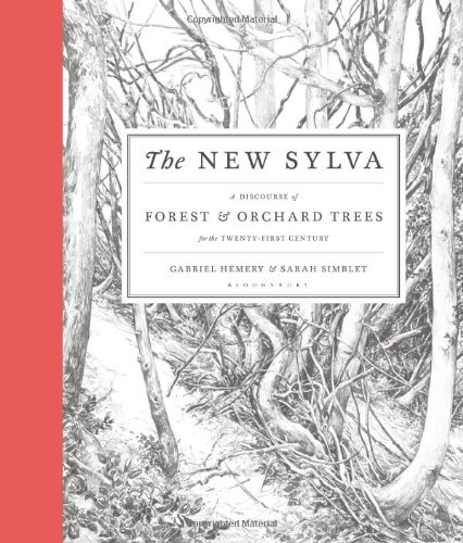 The New Sylva: A Discourse of Forest and Orchard Trees for the Twenty-First Century by Gabriel Hemery & Sarah Simblet
