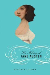 Devoney Looser on The Alternative Jane Austen - The Making of Jane Austen by Devoney Looser