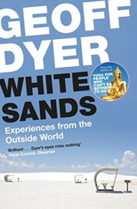 White Sands: Experiences from the Outside World by Geoff Dyer