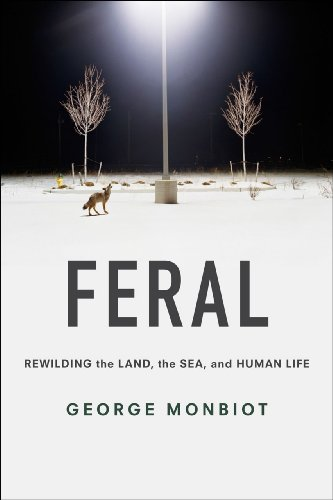 The best books on Wilding - Feral: Rewilding the Land, the Sea, and Human Life by George Monbiot