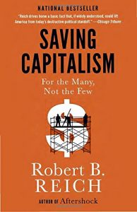 The best books on Saving Capitalism and Democracy - Saving Capitalism: For the Many, Not the Few by Robert Reich