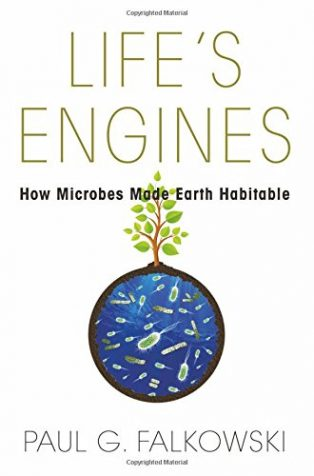 Life's Engines: How Microbes Made Earth Habitable by Paul Falkowski