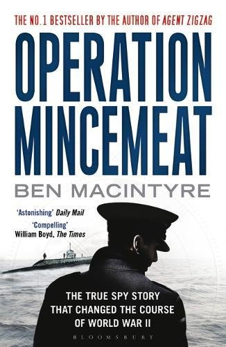 The best books on Spies - Operation Mincemeat: The True Spy Story that Changed the Course of World War II by Ben Macintyre