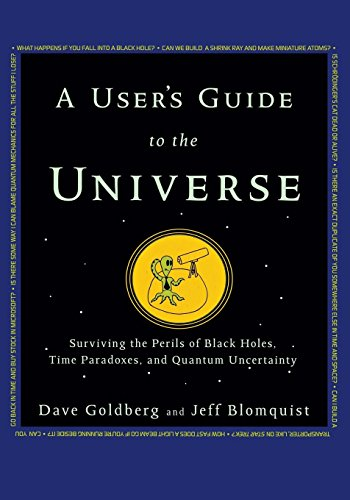 A User's Guide to the Universe: Surviving the Perils of Black Holes, Time Paradoxes, and Quantum Uncertainty by David Goldberg
