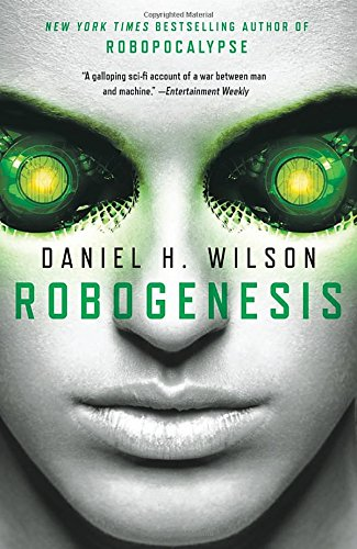 The best books on Robotics - Robogenesis by Daniel H Wilson