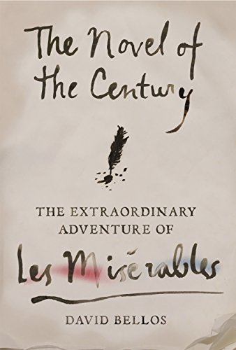 The Novel of the Century: The Extraordinary Adventure of Les Misérables by David Bellos