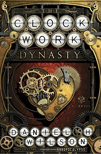 The best books on Robotics - The Clockwork Dynasty: A Novel by Daniel H Wilson