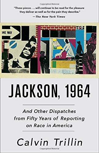 Calvin Trillin recommends the best Memoirs - Jackson, 1964: And Other Dispatches from Fifty Years of Reporting on Race in America by Calvin Trillin