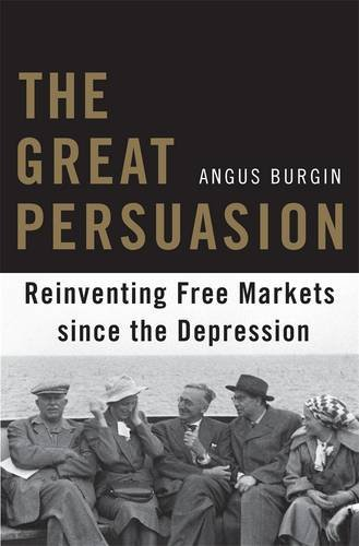 The best books on The Politics of Climate Change - The Great Persuasion: Reinventing Free Markets since the Depression by Angus Burgin