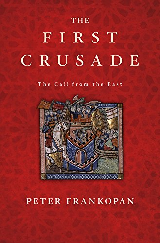 Peter Frankopan on History - The First Crusade: The Call from the East by Peter Frankopan
