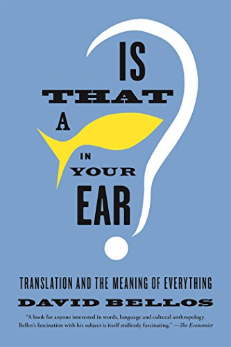The Greatest French Novels - Is That a Fish in Your Ear?: Translation and the Meaning of Everything by David Bellos