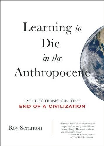 The best books on The Politics of Climate Change - Learning to Die in the Anthropocene: Reflections on the End of a Civilization by Roy Scranton