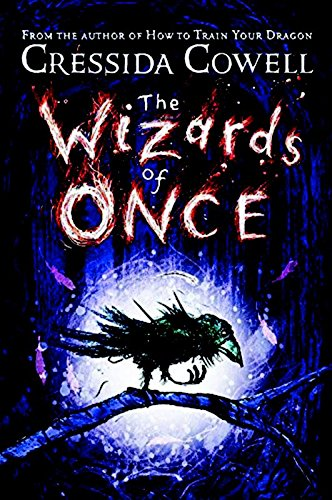 Wizards of Once by Cressida Cowell