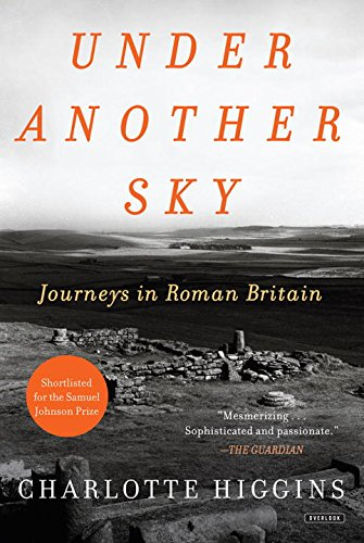 Under Another Sky: Journeys in Roman Britain by Charlotte Higgins