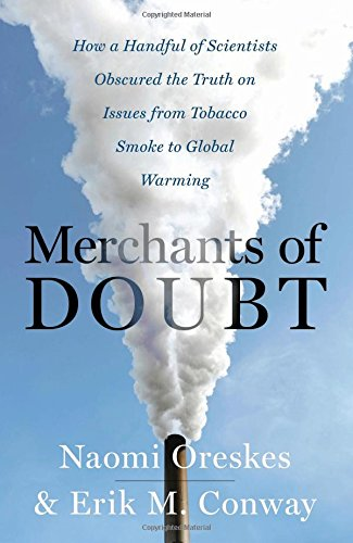 The best books on The Politics of Climate Change - Merchants of Doubt: How a Handful of Scientists Obscured the Truth on Issues from Tobacco Smoke to Global Warming by Erik M. Conway & Naomi Oreskes