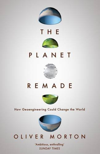 The best books on Energy Transitions - The Planet Remade by Oliver Morton