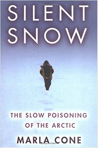 The best books on Pollution - Silent Snow: The Slow Poisoning of the Arctic by Marla Cone