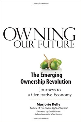 The best books on Rethinking Economics - Owning the Future: The Emerging Ownership Revolution by Marjorie Kelly