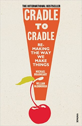 The best books on Clean Energy - Cradle to Cradle: Remaking the Way We Make Things by Michael Braungart and William McDonough
