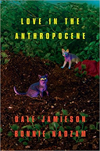 The best books on The Politics of Climate Change - Love in the Anthropocene by Bonnie Nadzam & Dale Jamieson