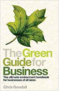 The best books on Energy Transitions - The Green Guide For Business: The Ultimate Environment Handbook for Businesses of All Sizes by Chris Goodall