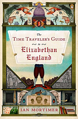 The best books on Life in the Tudor Era - The Time Traveler's Guide to Elizabethan England by Ian Mortimer