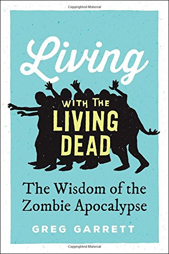 The best books on Zombies - Living with the Living Dead: The Wisdom of the Zombie Apocalypse by Greg Garrett