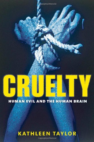 The best books on Ageing - Cruelty: Human evil and the human brain by Kathleen Taylor