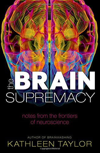 The best books on Ageing - The Brain Supremacy: Notes from the frontiers of neuroscience by Kathleen Taylor