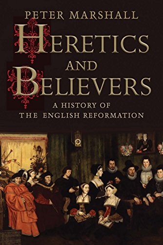 The best books on The Reformation - Heretics and Believers: A History of the English Reformation by Peter Marshall