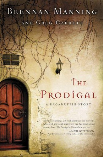 The best books on Zombies - The Prodigal: A Ragamuffin Story by Brennan Manning & Greg Garrett