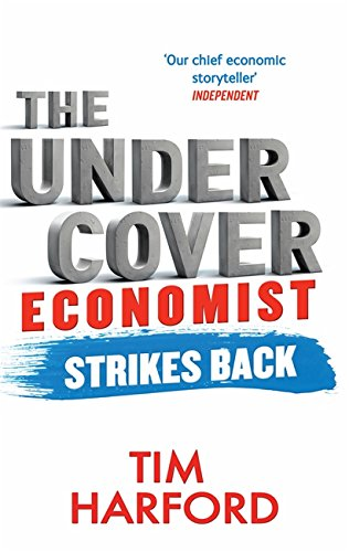 The best books on Unexpected Economics - The Undercover Economist Strikes Back: How to Run or Ruin an Economy by Tim Harford