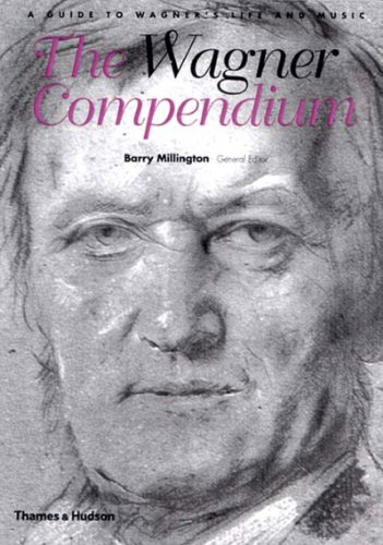 The best books on Wagner - The Wagner Compendium: A Guide to Wagner's Life and Music by (ed.) Barry Millington
