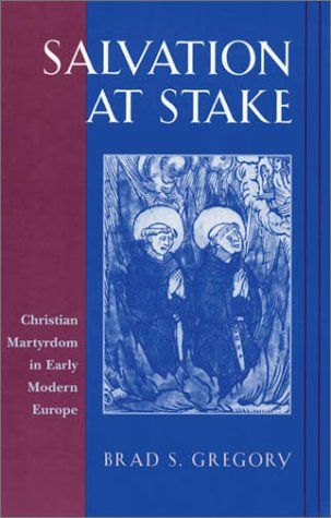 The best books on The Reformation - Salvation at Stake: Christian Martyrdom in Early Modern Europe by Brad Gregory