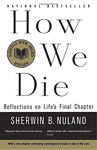 The best books on Ageing - How We Die: Reflections on Life's Final Chapter by Sherwin Nuland