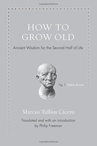 The best books on Ageing - How to Grow Old: Ancient Wisdom for the Second Half of Life by Marcus Tullius Cicero