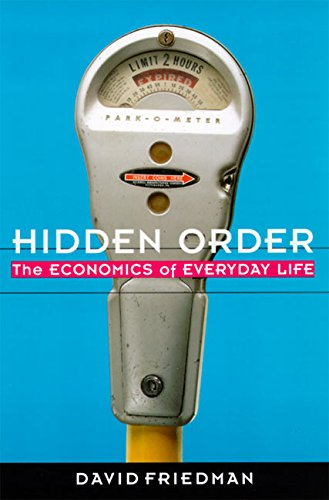 The Best Introductions to Economics - Hidden Order: The Economics of Everyday Life by David Friedman
