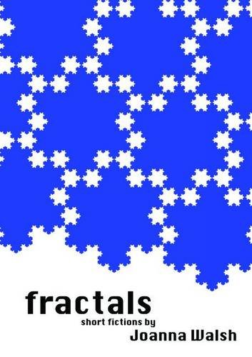 Joanna Walsh recommends the best Absurdist Literature - Fractals: Short Fictions by Joanna Walsh