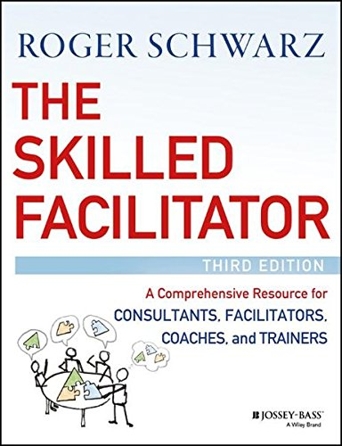 The best books on Educational Testing - The Skilled Facilitator: A Comprehensive Resource for Consultants, Facilitators, Coaches, and Trainers by Roger Schwarz