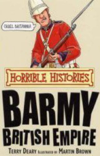 The Best History Books (for 8-10 year olds) - Horrible Histories: Barmy British Empire by Terry Deary