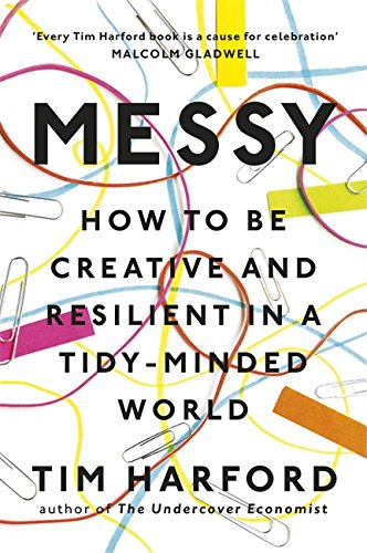 The Best Introductions to Economics - Messy: How to Be Creative and Resilient in a Tidy-Minded World by Tim Harford