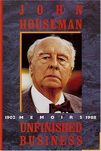 Forgotten Classics - Unfinished Business: A Memoir by John Houseman