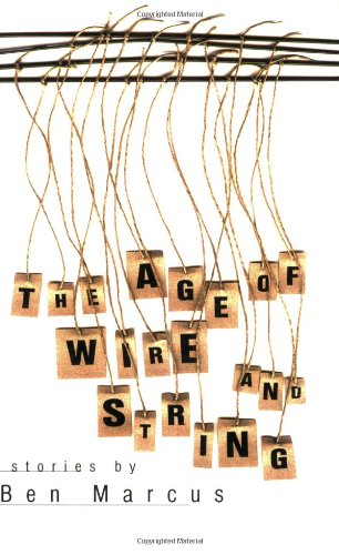 Joanna Walsh recommends the best Absurdist Literature - The Age of Wire and String by Ben Marcus