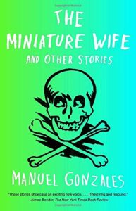 The best books on Zombies - The Miniature Wife: And Other Stories by Manuel Gonzales
