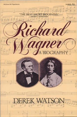 The best books on Wagner - Richard Wagner: A Biography by Derek Watson