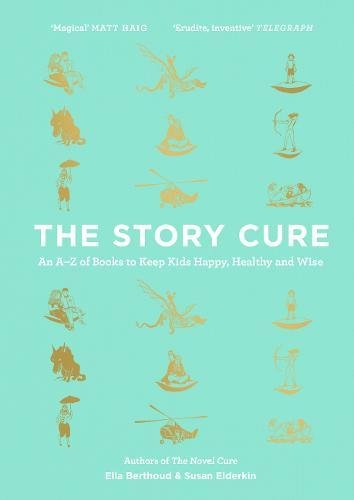 The best books on Love and Relationships - The Story Cure: An A-Z of Books to Keep Kids Happy, Healthy and Wise by Ella Berthoud