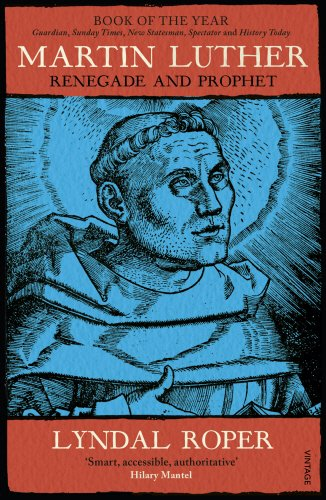 The best books on The Reformation - Martin Luther: Renegade and Prophet by Lyndal Roper